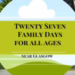 27 Glasgow based Family Days Out