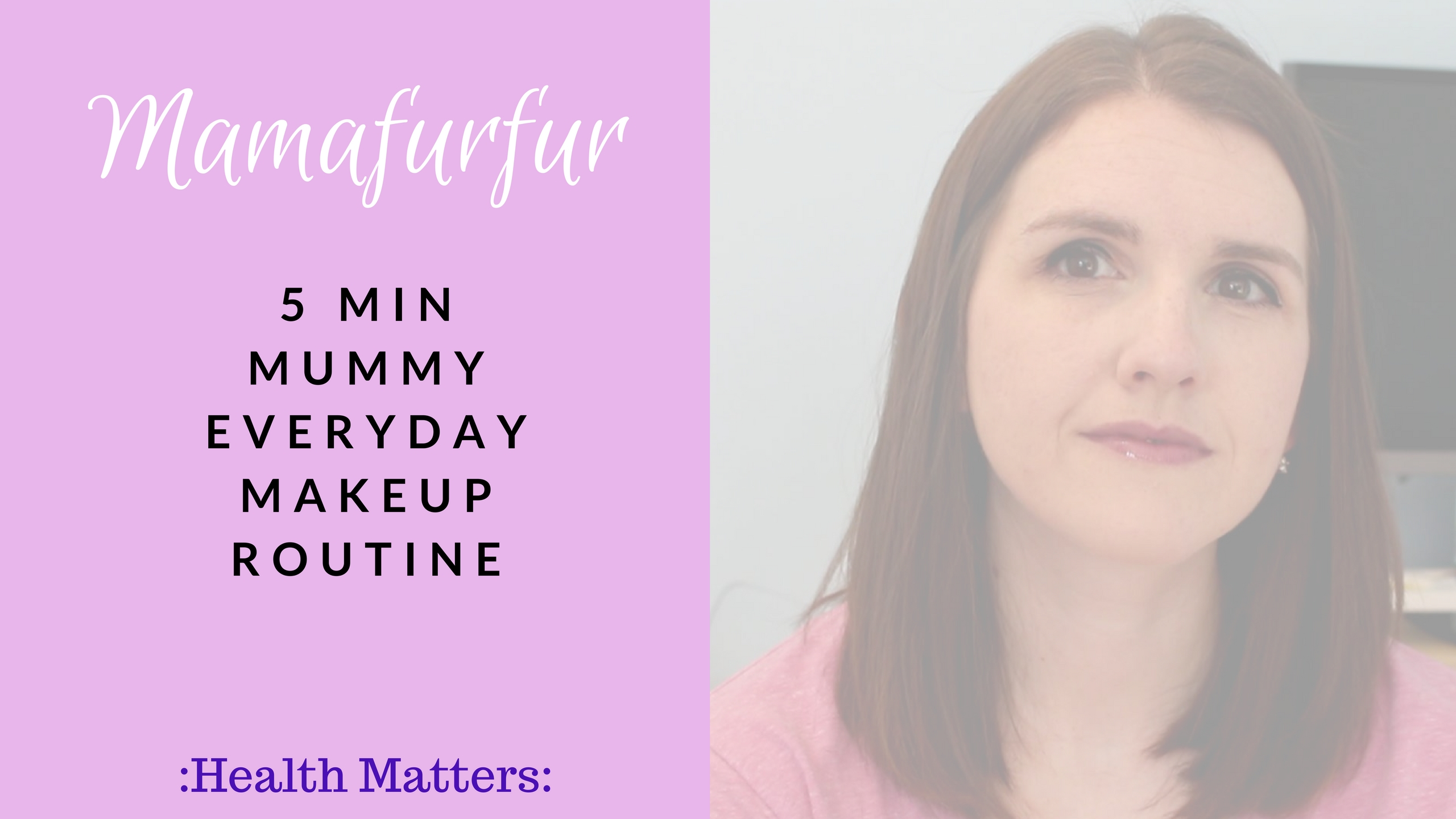5 Min Mummy Everyday Makeup Routine ¦ Mamafurfur ¦ Beauty Routines