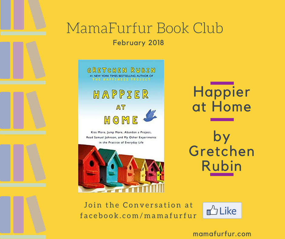 Mamafurfur Book Club February 2018 Happier at Home by Gretchen Rubin #HappinessProject #happy #homelife #worklifebalance
