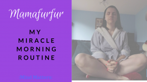 My Miracle Morning Routine – Mamafurfur Vlog