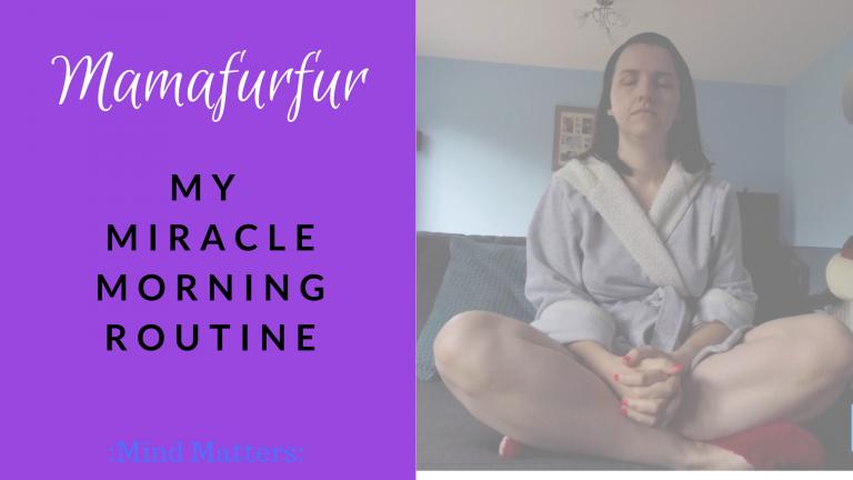 My Miracle Morning Routine – Mamafurfur Vlog