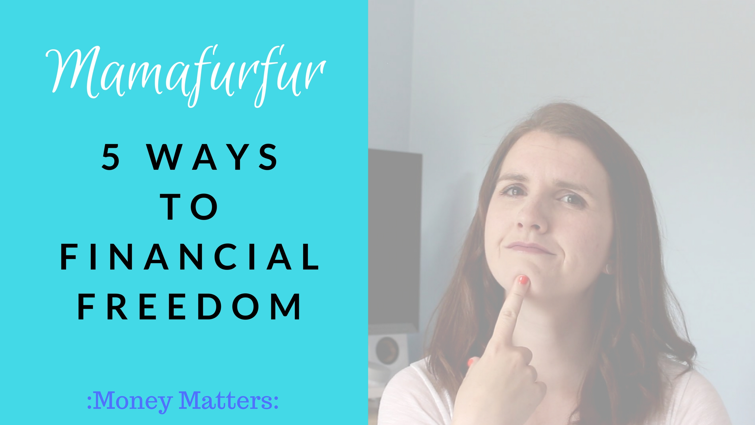 5 ways to Financial Freedom – Mamafurfur Youtube Channel
