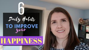 Six Daily Habits to Improve your Happiness