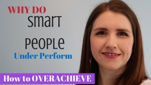 Why Smart People Under-Perform – How to Overachieve