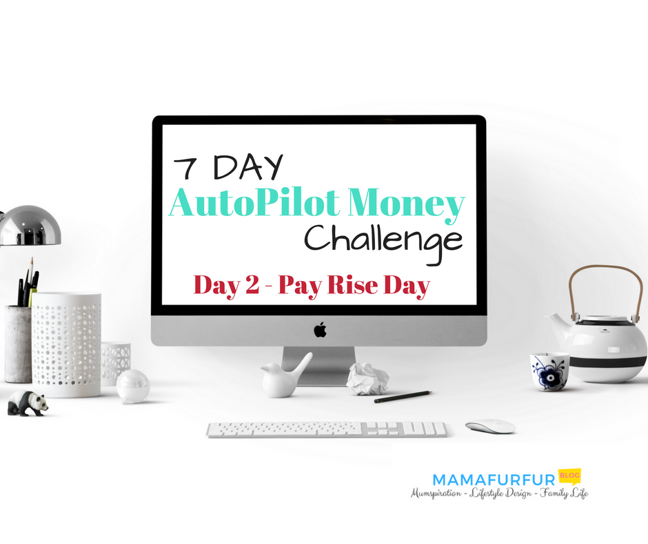 7 Days AutoPilot Money Challenge – Day 1 Give yourself a Pay Rise #debtfree #budgetting #financialfreedom
