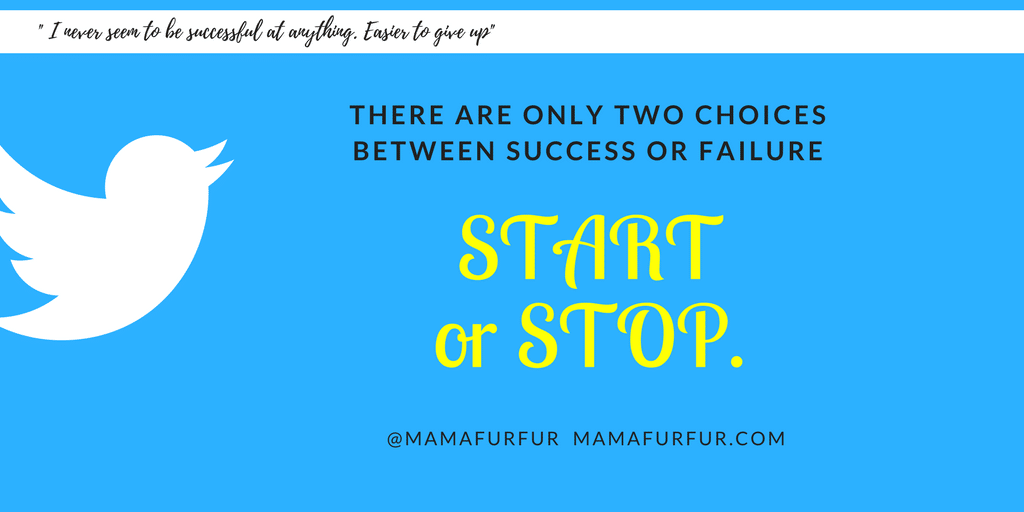 There are only two choices between success and failure - Start or Stop - Mamafurfur Jennifer Kempson #motivationalquote #justdoit #success