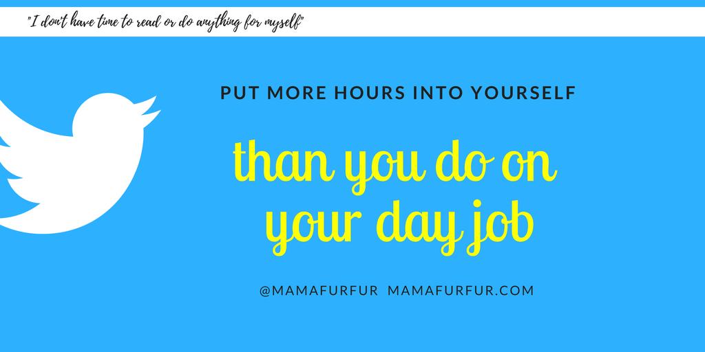 """Work harder on yourself than you do on your Day Job"" mamafurfur Jennifer Kempson motivational quotes #financialfreedom #motivational #personaldevelopment"