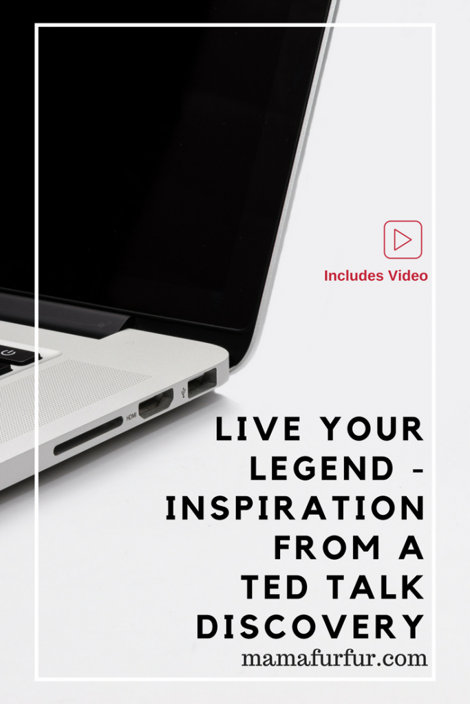 live your legend - inspiration from a ted talk #lifewithpurpose #entrepreneur #passion