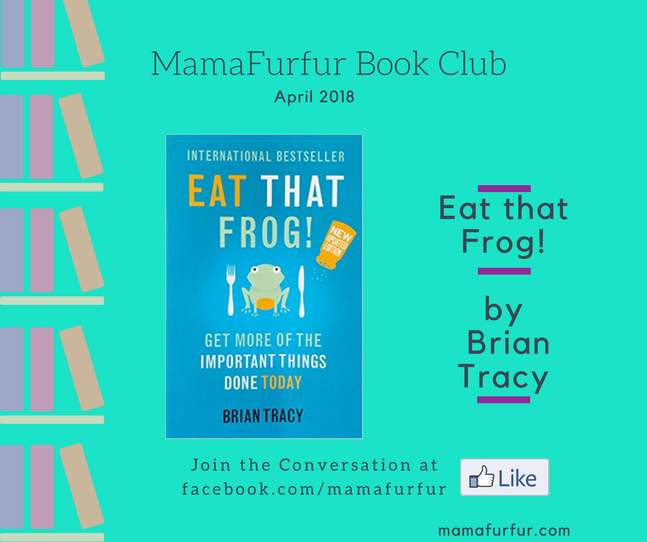 Mamafurfur Book Club April 2018 Eat That Frog by Brian Tracy #goodbooks #reading #positivemindset