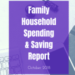 October 2018 Family Household Spending Report & Saving Update