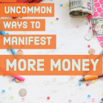 How to Manifest More Money – 6 Uncommon ways to Manifest Money Fast