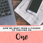 From 6 FIGURE HOUSEHOLD INCOME to ONE INCOME FAMILY – How we did it our best tips to make it work