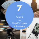 7 WAYS TO MAKE £1000 THIS MONTH
