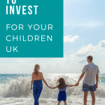 How to Invest for your Children UK