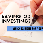 SAVING vs INVESTING – Which one is BEST for me RIGHT NOW?
