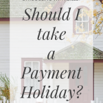MORTGAGE, CREDIT CARD OR CAR FINANCE PAYMENT HOLIDAY? Should I take it?